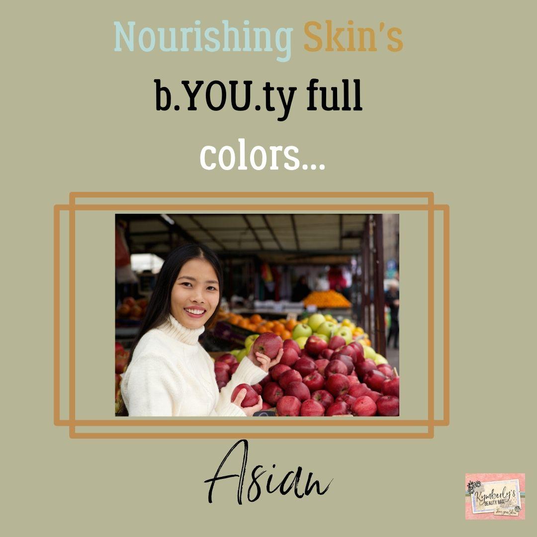 NOURISHING SKIN'S BEAUTIFUL COLORS…PART 3…ASIAN SKIN