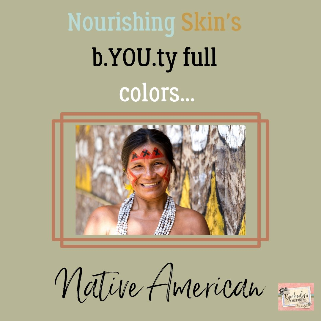 NOURISHING SKIN'S BEAUTIFUL COLORS…PART 2…AMERICAN INDIAN